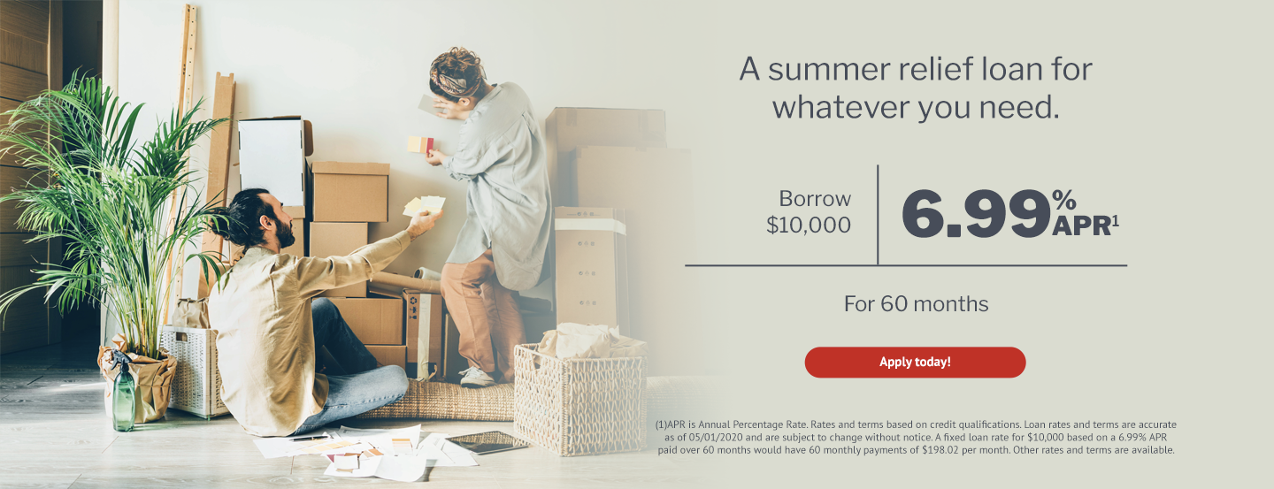 USE Credit Union offers a summer relief loan for whatever you need. Borrow up to $10,000 at 6.99% APR for 60 months. APR is Annual Percentage Rate. Rates and terms based on credit qualifications. Loan rates and terms are accurate as of 05/01/2020 and are subject to change without notice. A fixed loan rate for $10,000 based on a 6.99% APR paid over 60 months would have 60 monthly payments of $198.02 per month. Other rates and terms are available.