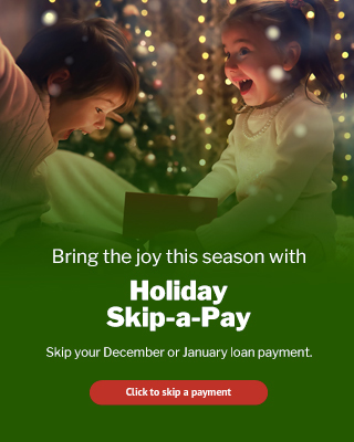 Bring the Joy this season with Holiday Skip a Pay - Skip your December or January loan payment